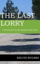The Last Lorry: A Novel Set in the Spanish Civil War by Kelvin Hughes
