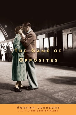Book The Game of Opposites: A Novel by Norman Lebrecht
