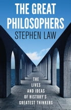The Great Philosophers: The Lives and Ideas of History's Greatest Thinkers by Stephen Law