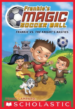 Frankie vs. The Knight's Nasties (Frankie's Magic Soccer Ball #5)