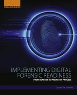 Implementing Digital Forensic Readiness From Reactive to Proactive Process