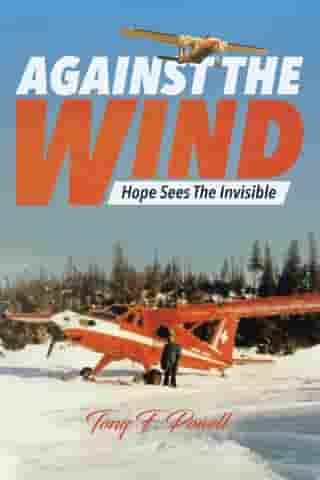 Against the Wind: Hope Sees The Invisible by Tony F. Powell