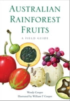 Australian Rainforest Fruits: A Field Guide by Wendy  Cooper