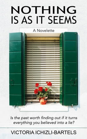 Nothing Is As It Seems: A Novelette by Victoria Ichizli-Bartels