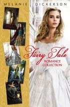 Fairy Tale Romance Collection: The Healer's Apprentice, The Merchant's Daughter, The Fairest Beauty, The Captive Maiden, The Prince by Melanie Dickerson