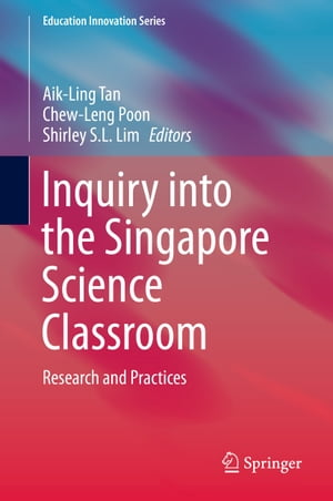 Inquiry into the Singapore Science Classroom: Research and Practices