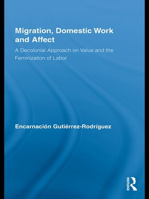 Migration,  Domestic Work and Affect A Decolonial Approach on Value and the Feminization of Labor
