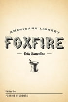 Mountain Folk Remedies: The Foxfire Americana Library (9) by Foxfire Fund, Inc.
