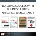 Building Success with Business Ethics: Advice from Business Leaders (Collection)