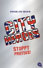 CITY HEROES - Stoppt Proteus!: Band 1 by Peter Jay Black