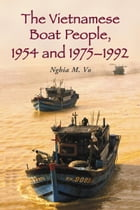 The Vietnamese Boat People, 1954 and 1975–1992 by Nghia M. Vo