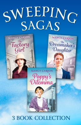 Book The Sweeping Saga Collection: Poppy's Dilemma, The Dressmaker's Daughter, The Factory Girl by Nancy Carson