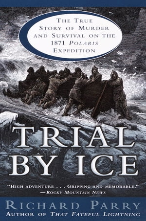 Trial by Ice The True Story of Murder and Survival on the 1871 Polaris Expedition