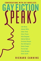 Gay Fiction Speaks: Conversations with Gay Novelists by Richard Canning