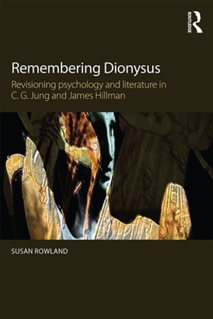 Remembering Dionysus Revisioning psychology and literature in C.G. Jung and James Hillman