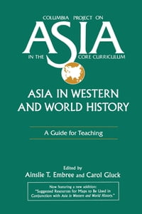 Asia in Western and World History: A Guide for Teaching: A Guide for Teaching