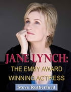 Jane Lynch: The Emmy Award Winning Actress by Steve Rutherford