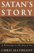 Satan's Story: A Postscript to the Story of God by Chris Matheson