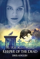 Keeper of the Dead (Book 2 in The Faith Healer's Daughters Triology) by Sheila English