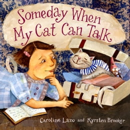 Book Someday When My Cat Can Talk by Caroline Lazo