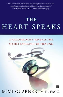 Book The Heart Speaks: A Cardiologist Reveals the Secret Language of Healing by Mimi Guarneri, M.D., FACC