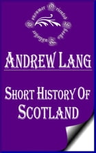 Short History of Scotland (Annotated) by Andrew Lang