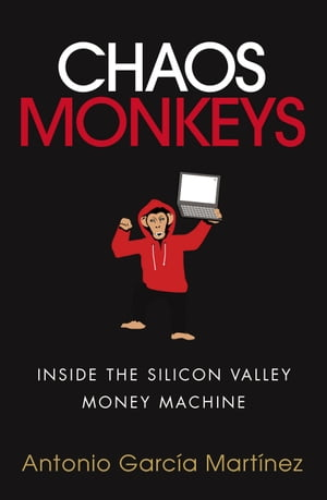 Chaos Monkeys Inside the Silicon Valley money machine