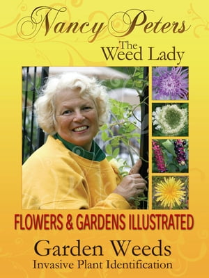 Flowers and Gardens Illustrated,  Vol 1 Garden Weeds - Invasive Plant Identification