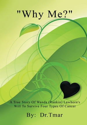''Why Me?'': A True Story of Wanda (Rankin) Lawhorn's Will to S