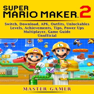 Super Mario Maker 2 Game Switch Outfits Achievements Unlockables Power Ups Levels Apk Download Guide Unofficial By Master Gamer 9781987192124 Booktopia