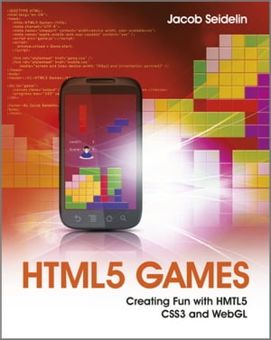 HTML5 Games Creating Fun with HTML5,  CSS3,  and WebGL
