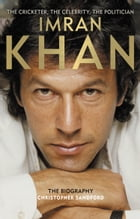 Imran Khan: The Cricketer, The Celebrity, The Politician by Christopher Sandford