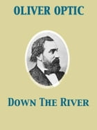 Down The River Buck Bradford and His Tyrants by Oliver Optic