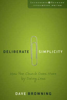 Book Deliberate Simplicity: How the Church Does More by Doing Less by Dave Browning