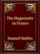 The Huguenots in France by Samuel Smiles
