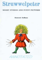Struwwelpeter: Merry Tales and Funny Pictures (Illustrated and Annotated) by Heinrich Hoffmann