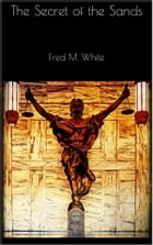 The Secret of the Sands by Fred M. White