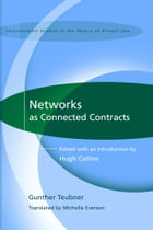 Networks as Connected Contracts: Edited with an Introduction by Hugh Collins by Michelle Everson