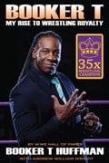 Booker T: My Rise To Wrestling Royalty 755299fd-4063-43b9-bcf3-7a3a22950af9