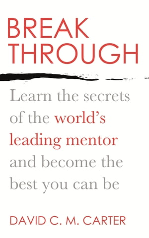 Breakthrough Learn the secrets of the world's leading mentor and become the best you can be