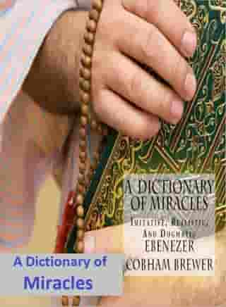 A Dictionary of Miracles by Ebenezer Cobham Brewer
