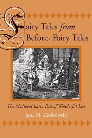 Fairy Tales from Before Fairy Tales The Medieval Latin Past of Wonderful Lies