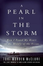 A Pearl in the Storm: How I Found My Heart in the Middle of the Ocean by Tori McClure