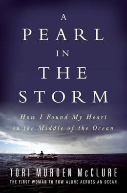 Book A Pearl in the Storm: How I Found My Heart in the Middle of the Ocean by Tori Murden McClure