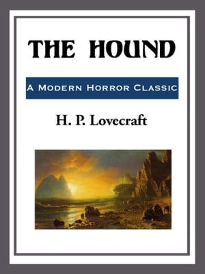The Hound by H. P. Lovecraft