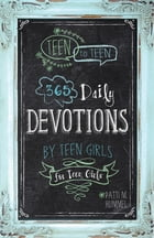 Teen to Teen: 365 Daily Devotions by Teen Girls for Teen Girls by Patti M. Hummel