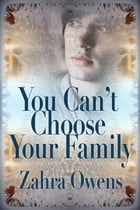 You Can't Choose Your Family by Zahra Owens