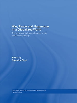 War,  Peace and Hegemony in a Globalized World The Changing Balance of Power in the Twenty-First Century