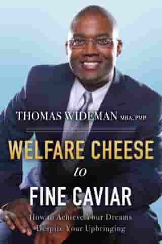 Welfare Cheese to Fine Caviar: How to Achieve Your Dreams Despite Your Upbringing by THOMAS WIDEMAN