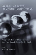 Global Markets, Domestic Institutions: Corporate Law and Governance in a New Era of Cross-Border…